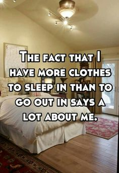 More clothes to sleep in than to go out in...