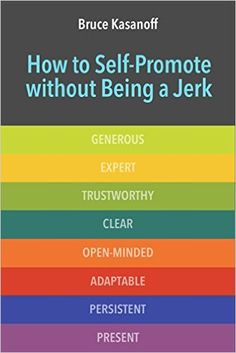 Amazon.com: How to Self-Promote without Being a Jerk eBook: Bruce Kasanoff: Kindle Store