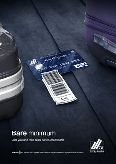 Bare minimum Just you and your Tatra banka credit card Advertising Agency: Made by Vaculik, Bratislava, Slovakia Creative Director: Peter Ižo Art