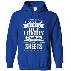 I may be wrong but I highly doubt it, I am a SHEETS - #trendy tee #hoodie schnittmuster. GET YOURS => https://www.sunfrog.com/Names/I-may-be-wrong-but-I-highly-doubt-it-I-am-a-SHEETS-zesjibexta-RoyalBlue-Hoodie.html?68278