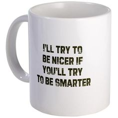Shop I'll try to be nicer if you'l 11 oz Ceramic Mug designed by Babblemonger. Lots of different size and color combinations to choose from. Funny Coffee Cups, Cute Coffee Mugs, Cool Mugs, Funny Mugs, Coffee Mug Quotes, Coffee Humor, Beer Quotes, Sarcastic Quotes, Funny Quotes