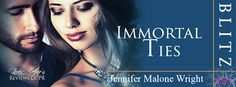 Immortal Ties    Title: Immortal Ties  Author: Jennifer Malone Wright  Genre: Paranormal Romance  Cover Designer: Melancholy Muse  Hosted by: Lady Ambers PR  Blurb:  Some bonds reach beyond the realms.  Molly McMillan has lived in Saints Grove her entire life and aside from the normal gossip and disputes that make up life in a small town nothing exciting ever happened.   Until one day a cosmic event occurs and not only is Saints Grove suddenly overrun with beings only heard of in stories…