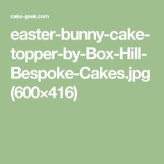 easter-bunny-cake-topper-by-Box-Hill-Bespoke-Cakes.jpg (600×416)