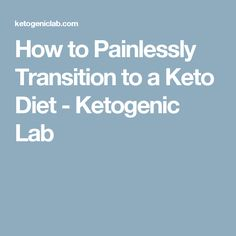 How to Painlessly Transition to a Keto Diet - Ketogenic Lab