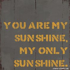 You are my sunshine my only sunshine. #Quotes