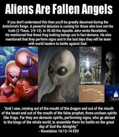 Aliens are demonic not the fallen angels, demons come from the giants that were the offspring of human woman and fallen angels