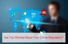 Are You Worried About Your Online Reputation?
