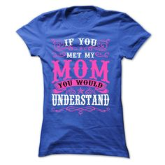 (Top Tshirt Choice) Mothers Day If You Met My Mom You Would Understand [Tshirt…