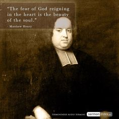 """The fear of God reigning in the heart is the beauty of the soul."" - Matthew Henry"