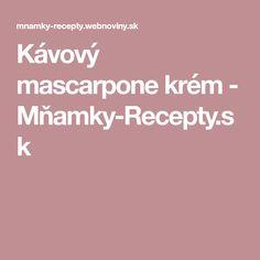 Kávový mascarpone krém - Mňamky-Recepty.sk