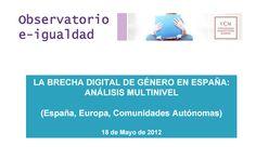 Informe Brecha digital de género 2012 del Observatorio e-Igualdad. Ir al enlace: http://www.inmujer.gob.es/actualidad/noticias/2012/mayo/docs/brechaDigital.pdf