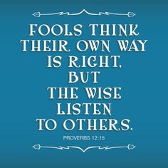 """faithful-in-christ: """" Proverbs (NLT) Fools think their own way is right, but the wise listen to others. Bible Verses Quotes, Bible Scriptures, Faith Quotes, Wisdom Quotes, Words Quotes, Wise Words, Sayings, Healing Scriptures, Bible Teachings"""