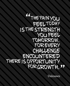 Inspirational Quote: The pain you feel today is the strength you feel tomorrow. For every challenge encountered there is opportunity for growth. Inspirational Quotes With Images, Amazing Quotes, Quotes Images, Pain Quotes, Life Quotes, Qoutes, Quotable Quotes, Feeling Sad Quotes, Favorite Quotes
