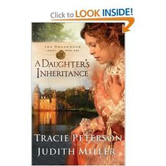 A Daughters Inheritance (Broadmoor Legacy, Book 1): Tracie Peterson, Judith Miller.  Easy read for historical fiction.  Fun!