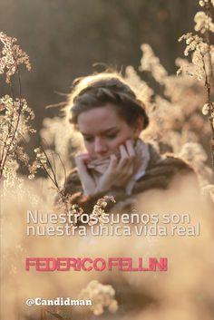 """""""Nuestros sueños son nuestra única #Vida real"""". #FedericoFellini #FrasesCelebres @candidman"""