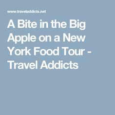 A Bite in the Big Apple on a New York Food Tour - Travel Addicts