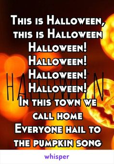 This is Halloween, this is Halloween Halloween! Halloween! Halloween! Halloween! In this town we call home Everyone hail to the pumpkin song