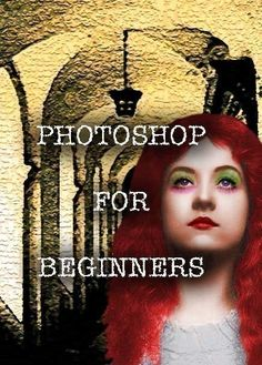 PHOTOSHOP FOR BEGINNERS e-class digital delivery artistic computer graphics lesson tutorial photo editing art collage
