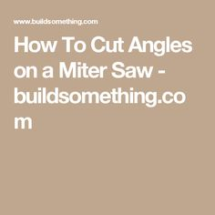 How To Cut Angles on a Miter Saw - buildsomething.com