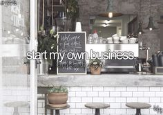 Starting my own business is on my bucket list. I have so many ideas and I can't wait to start working towards them.