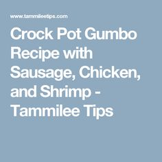 Crock Pot Gumbo Recipe with Sausage, Chicken, and Shrimp - Tammilee Tips