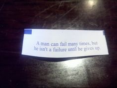 """A man can fail many times, but he isn't a failure until he gives up."""