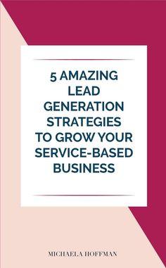 My top 5 Lead Generation Strategies - Michaela Hoffman Marketing Plan, Business Marketing, Online Marketing, Creative Business, Business Tips, Online Business, Online Entrepreneur, Business Entrepreneur, Sales Prospecting