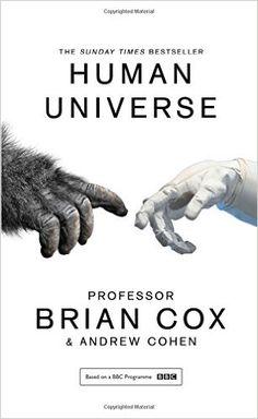 Human Universe: Amazon.co.uk: Professor Brian Cox, Andrew Cohen: 9780008125080: Books