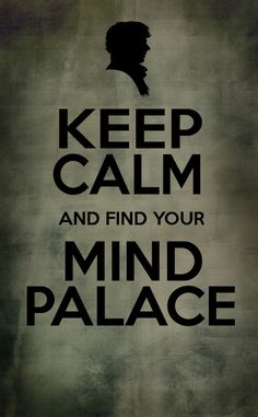 """I need to go to my mind palace!"""