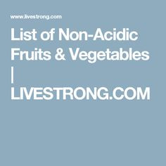 List of Non-Acidic Fruits & Vegetables | LIVESTRONG.COM