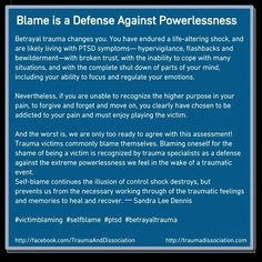 Blame is a defense against powerlessness after trauma #victimblaming #ptsd #betrayaltrauma #selfblame Betrayal trauma changes you. You have endured a life-altering shock and are likely living with PTSD symptoms hypervigilance flashbacks and bewildermentwith broken trust with the inability to cope with many situations and with the complete shut down of parts of your mind including your ability to focus and regulate your emotions.  Nevertheless if you are unable to recognize the higher…