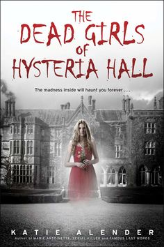 #CoverReveal  The Dead Girls of Hysteria Hall by Katie Alender - I havn't read this yet but I have read and loved all her other books so i bet i will love this one too
