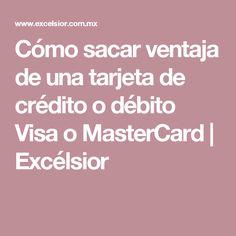 Cómo sacar ventaja de una tarjeta de crédito o débito Visa o MasterCard | Excélsior