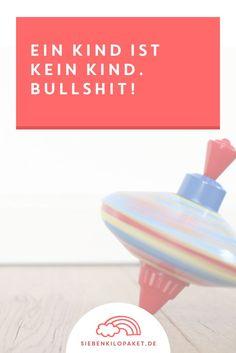 Ein Kind ist kein Kind - dieser Spruch könnte blöder nicht sein. Regst du dich auch über ihn auf?  Jetzt klicken - oder pinnen & später lesen!