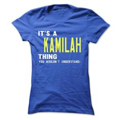 its a KAMILAH Thing You Wouldnt Understand ! - T Shirt, Hoodie, Hoodies, Year,Name, Birthday