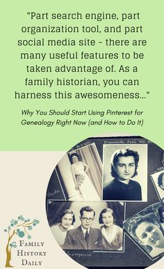 Genealogy Tips: Part search engine, part organization tool, and part social media site: as a family historian, you can harness the power of Pinterest for your genealogy research.