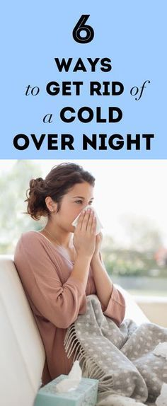 6 Ways to Get Rid of a Cold Overnight