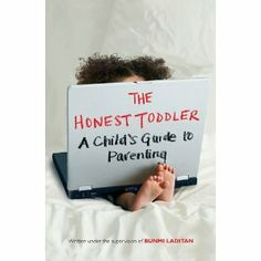 The Honest Toddler: The Honest Toddler: A Child's Guide to Parenting Very funny, good to know we're not alone in the chaos of toddlerdom.