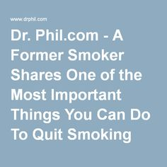 Dr. Phil.com - A Former Smoker Shares One of the Most Important Things You Can Do To Quit Smoking