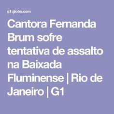 Cantora Fernanda Brum sofre tentativa de assalto na Baixada Fluminense | Rio de Janeiro | G1