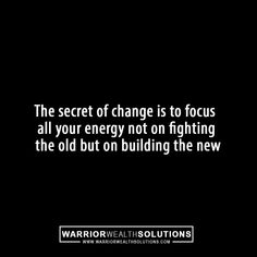 The secret of change is to focus all your energy not on fighting the old but on building the new. #Success #successquotes #motivation #motivationalquotes #motivational #inspiration #inspirational #InspirationalQuotes #business #ceolife #Mentoring #coach #marketing #military #thinblueline #Warrior #chrisjackson #master #influenster #king #businessowner #warriorwealthsolutions #value #man