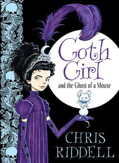Goth Girl and the Ghost of a Mouse (Goth Girl, #1) by Chris Riddell — Year 4+