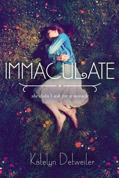 IMMACULATE by Katelyn Detweiler -- Mina is seventeen. A virgin. And pregnant.