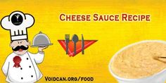 Voidcan.org share with you simple and easy recipe of Cheese sauce which you can try yourself and make your love ones happy.