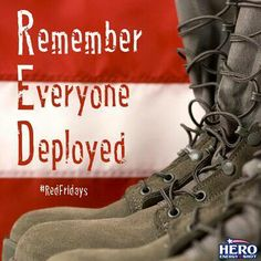 RED Friday ~ <3 ~ Everyday ~ Remember Everyone Deployed! May God Bless and keep our troops safe.