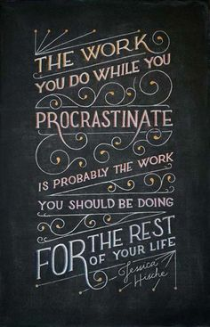 The work you do while you procrastinate is probably the work you should be doing for the rest of your life.