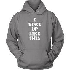 I woke up like this Funny T Shirt