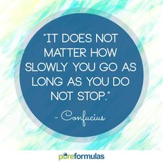 Remember that slow progress is still progress. Don't give up on what you have set yourself to accomplish.