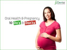 Oral Health and Pregnancy- Do's and Don'ts, read the complete article on http://dentzz.blogspot.in/2015/05/oral-health-and-pregnancy-dos-and-donts.html