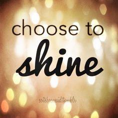 Choose to shine.😃